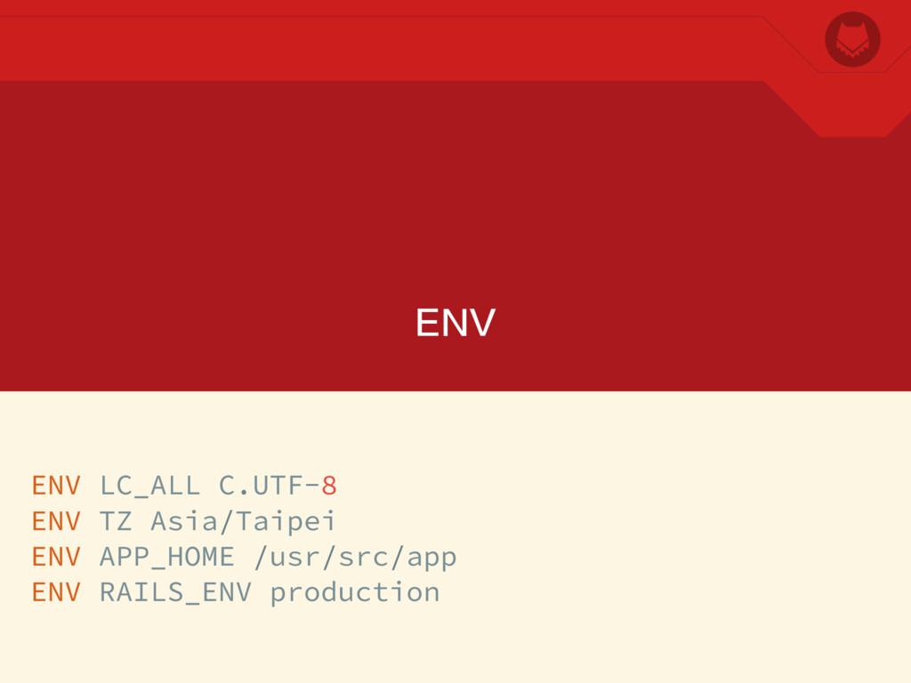 ENV ENV LC_ALL C.UTF-8 ENV TZ Asia/Taipei ENV A...