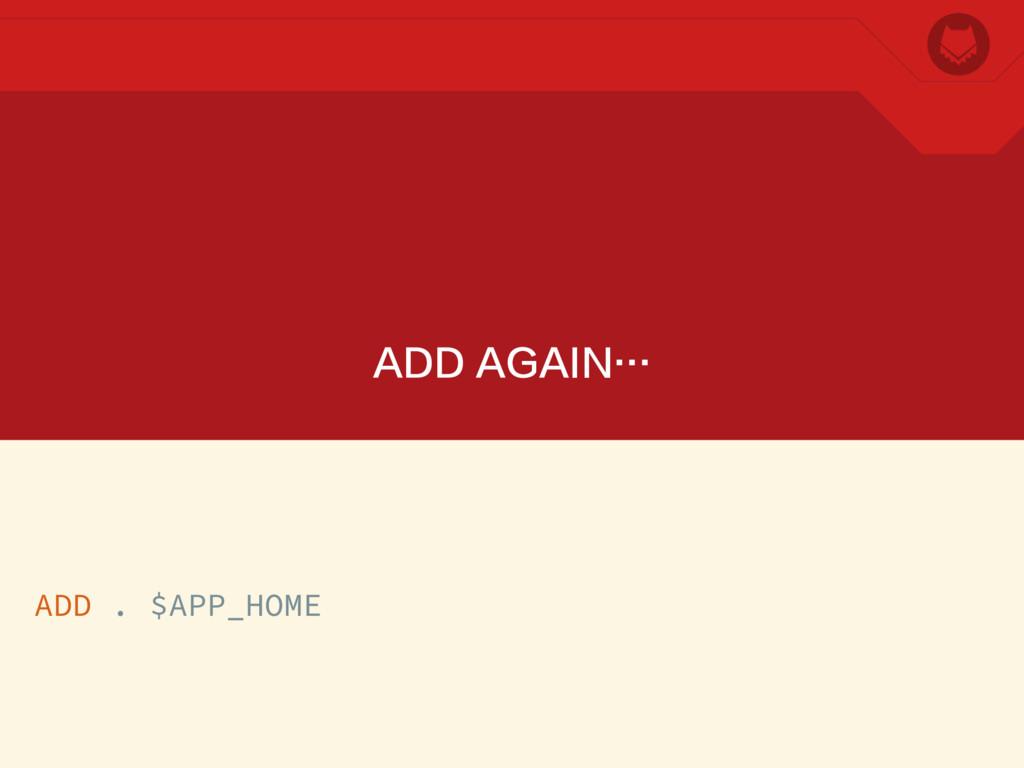 ADD AGAIN… ADD . $APP_HOME