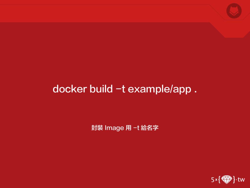 封裝 Image 用 -t 給名字 docker build -t example/app .