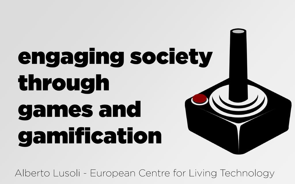 engaging society through games and gamification
