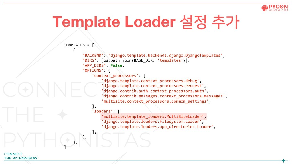 Template Loader 설정 추가 TEMPLATES = [ { 'BACKEND'...