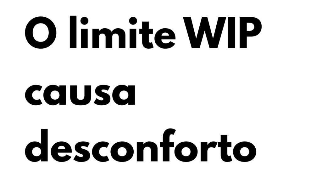 O limite WIP causa desconforto