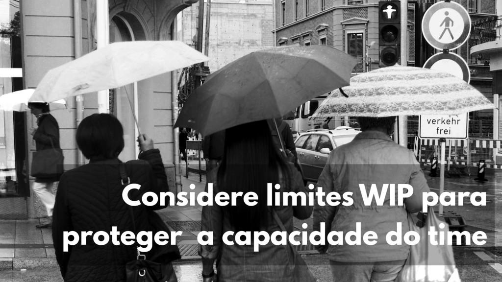 Considere limites WIP para proteger a capacidad...