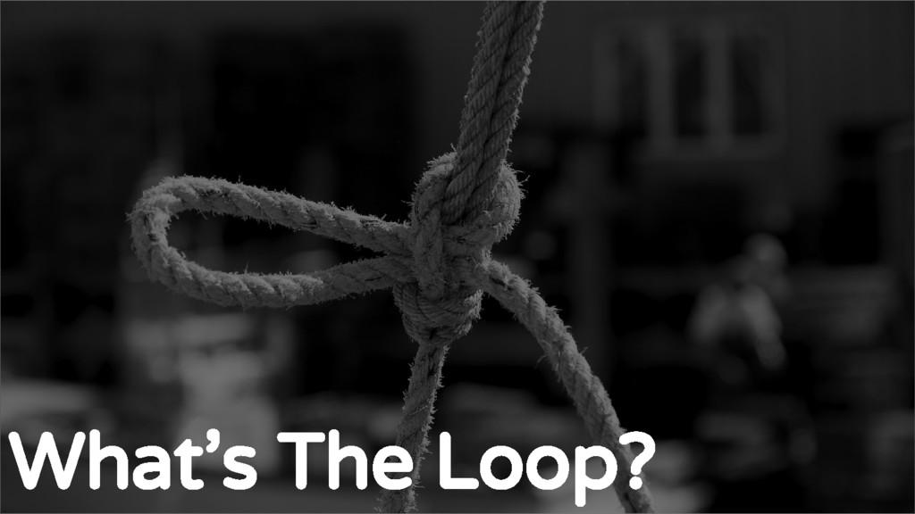 The standard Loop What's The Loop?