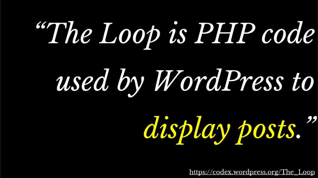 """The standard Loop """"The Loop is PHP code used by..."""