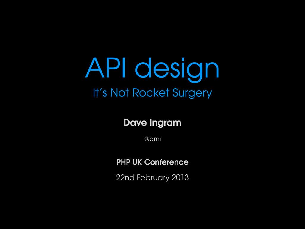 API design It's Not Rocket Surgery Dave Ingram ...