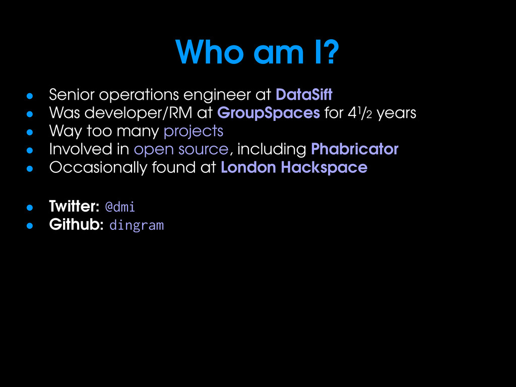 Who am I? • Senior operations engineer at DataS...