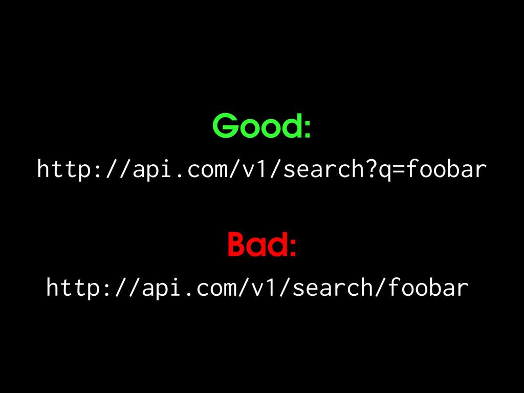 Good: http://api.com/v1/search?q=foobar Bad: ht...