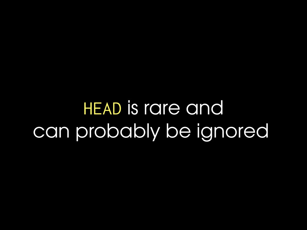 HEAD is rare and can probably be ignored