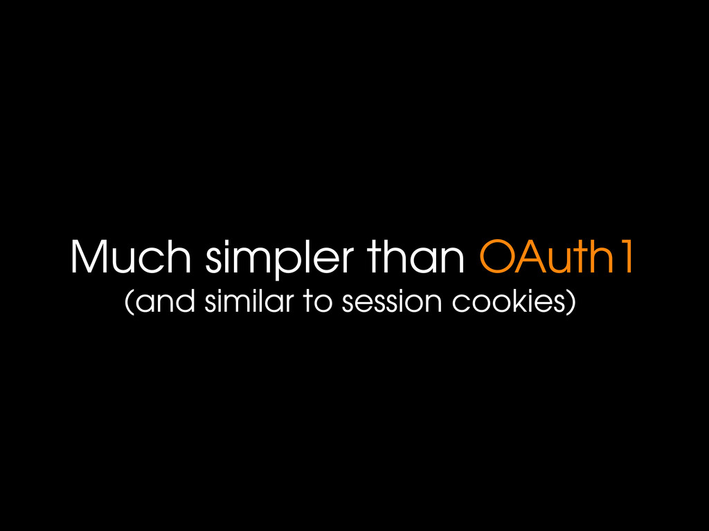 Much simpler than OAuth1 (and similar to sessio...