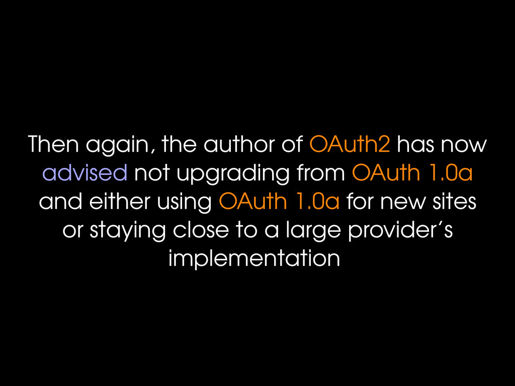 Then again, the author of OAuth2 has now advise...