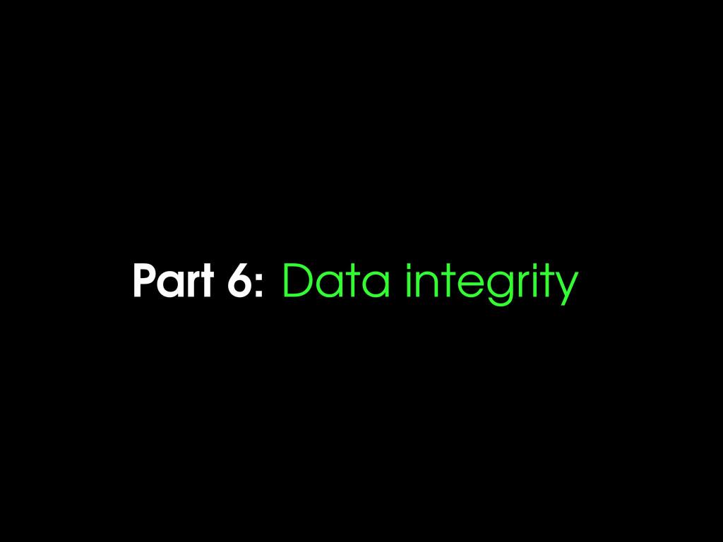 Part 6: Data integrity