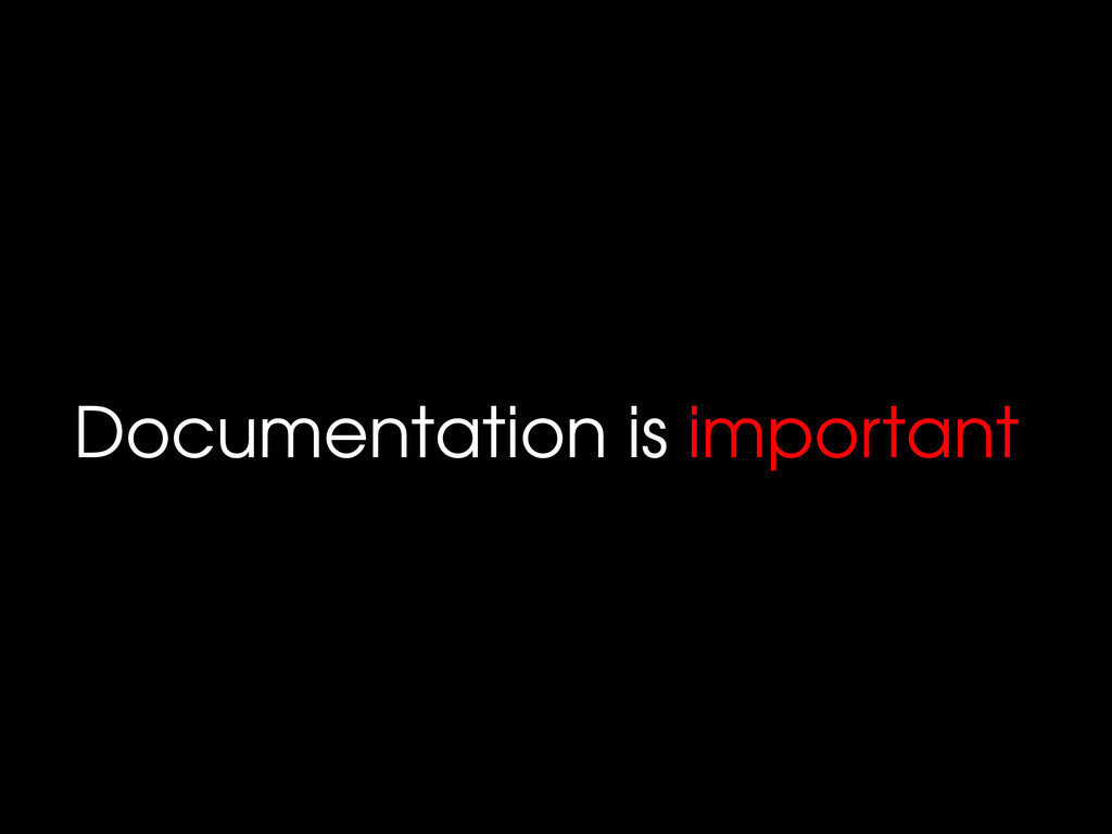 Documentation is important