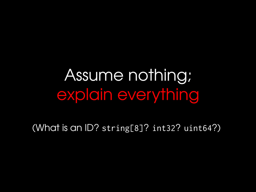 Assume nothing; explain everything (What is an ...