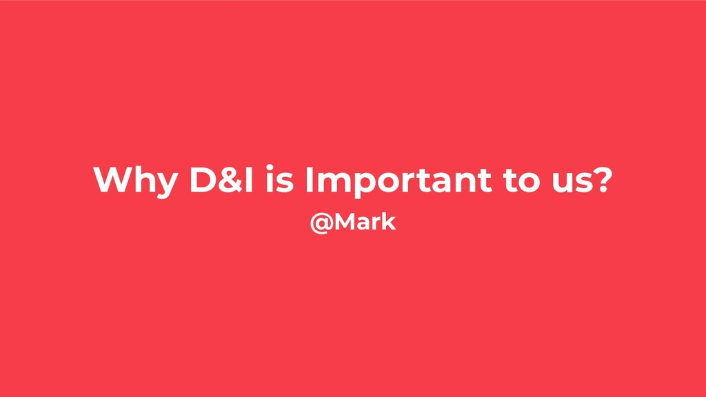 Why D&I is Important to us? @Mark