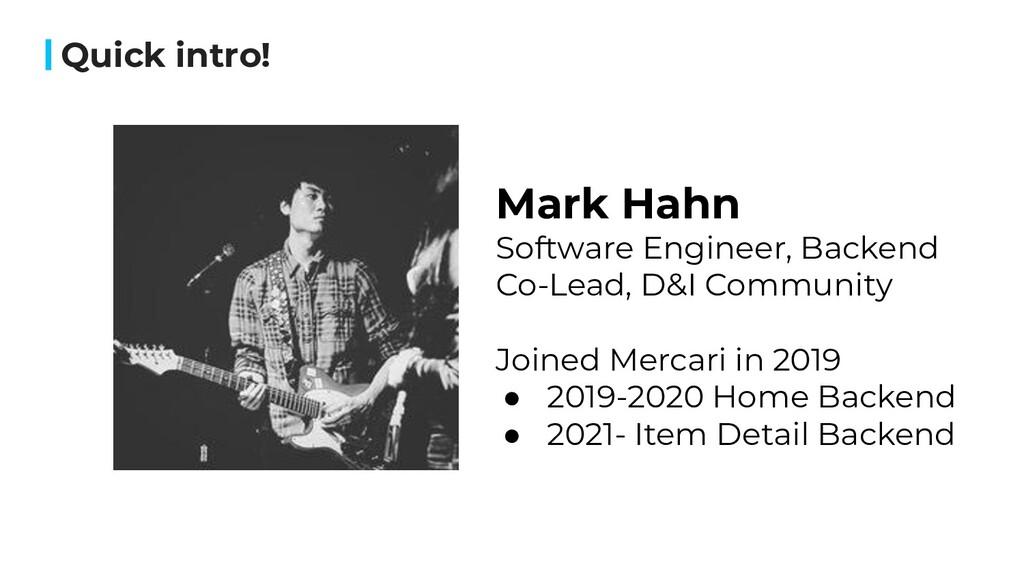 Quick intro! Mark Hahn Software Engineer, Backe...