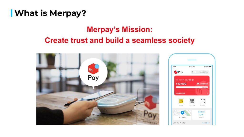 What is Merpay? Merpay's Mission: Create trust ...