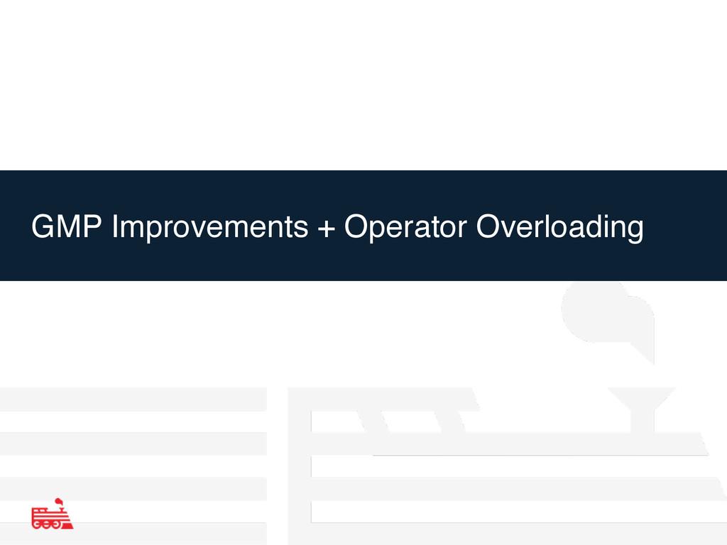 GMP Improvements + Operator Overloading