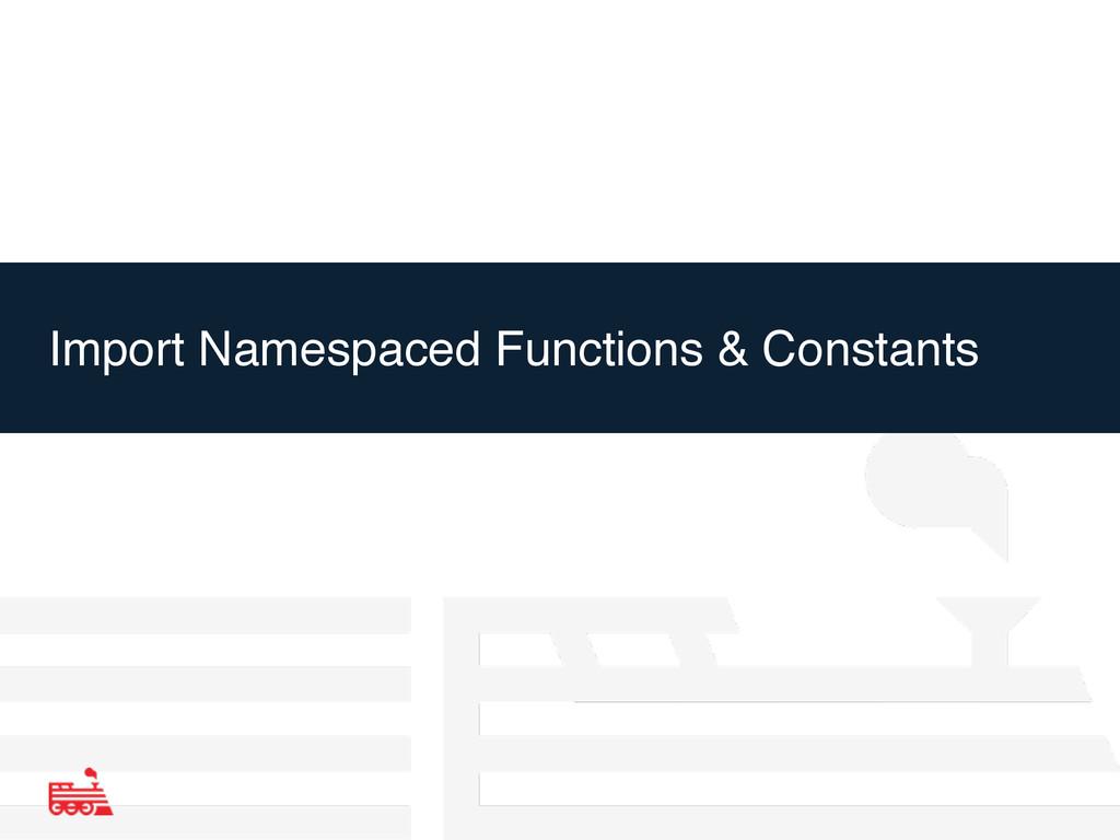Import Namespaced Functions & Constants