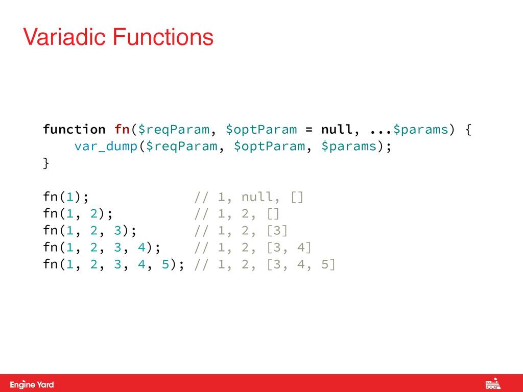 Variadic Functions function fn($reqParam, $optP...
