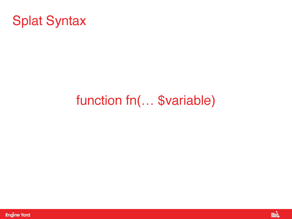 Splat Syntax function fn(… $variable)
