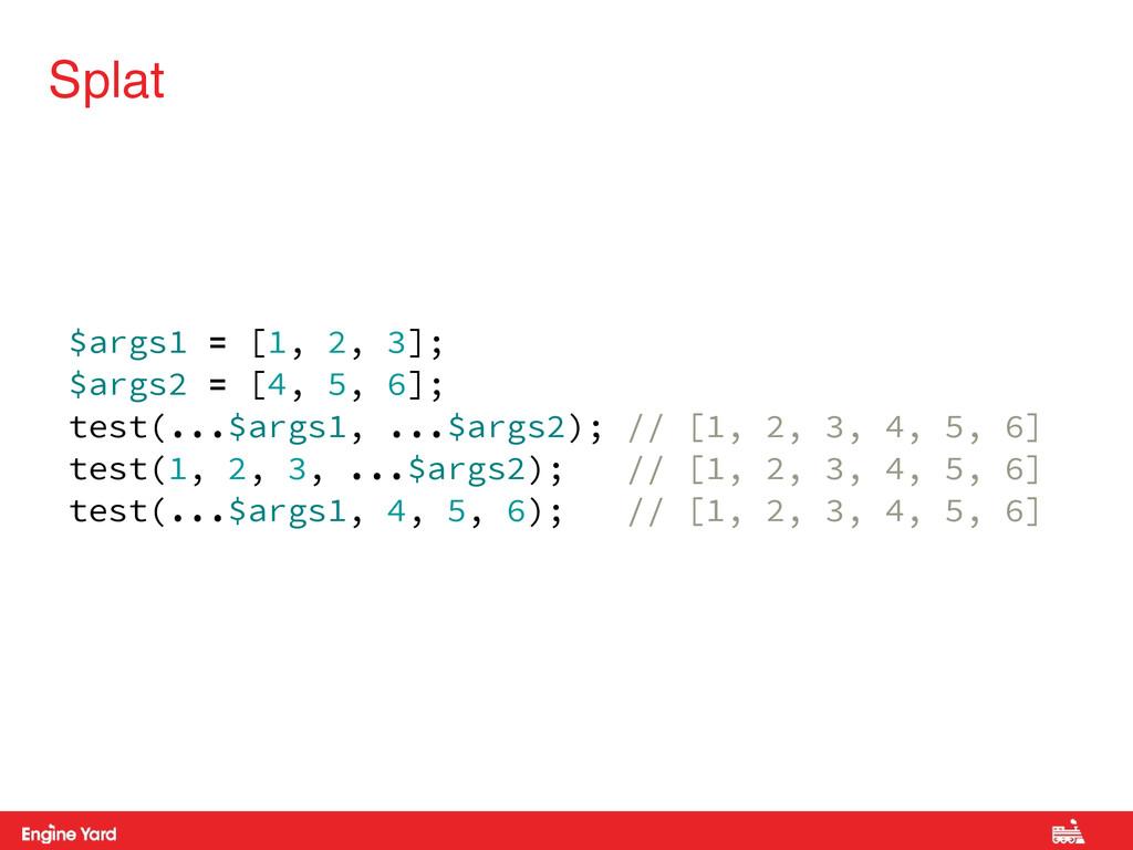Splat $args1 = [1, 2, 3]; $args2 = [4, 5, 6]; t...