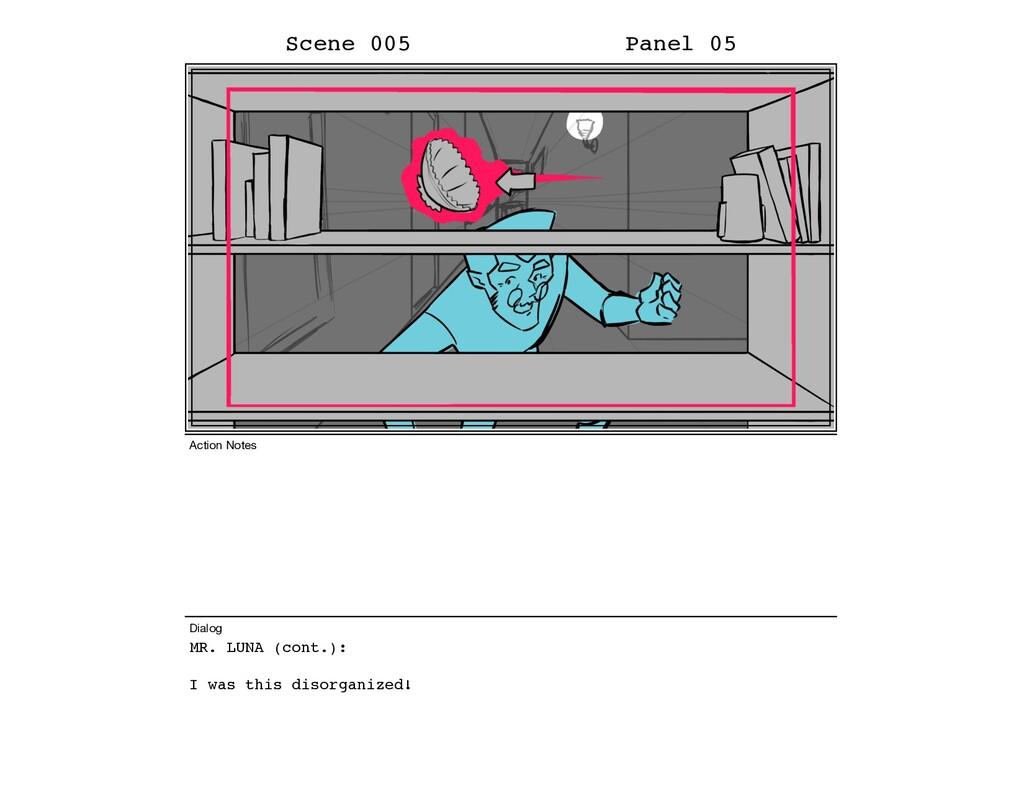 MR. LUNA (cont.): I was this disorganized! Scen...