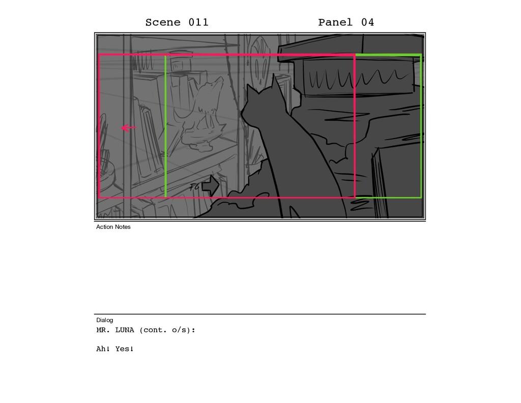 MR. LUNA (cont. o/s): Ah! Yes! Scene 011 Panel ...