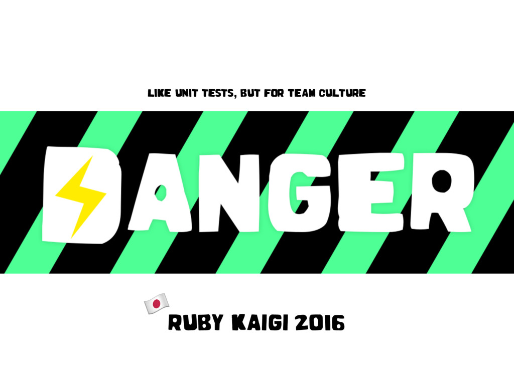 Ruby KAIGI2016 ! like unit tests, but for TEAM...