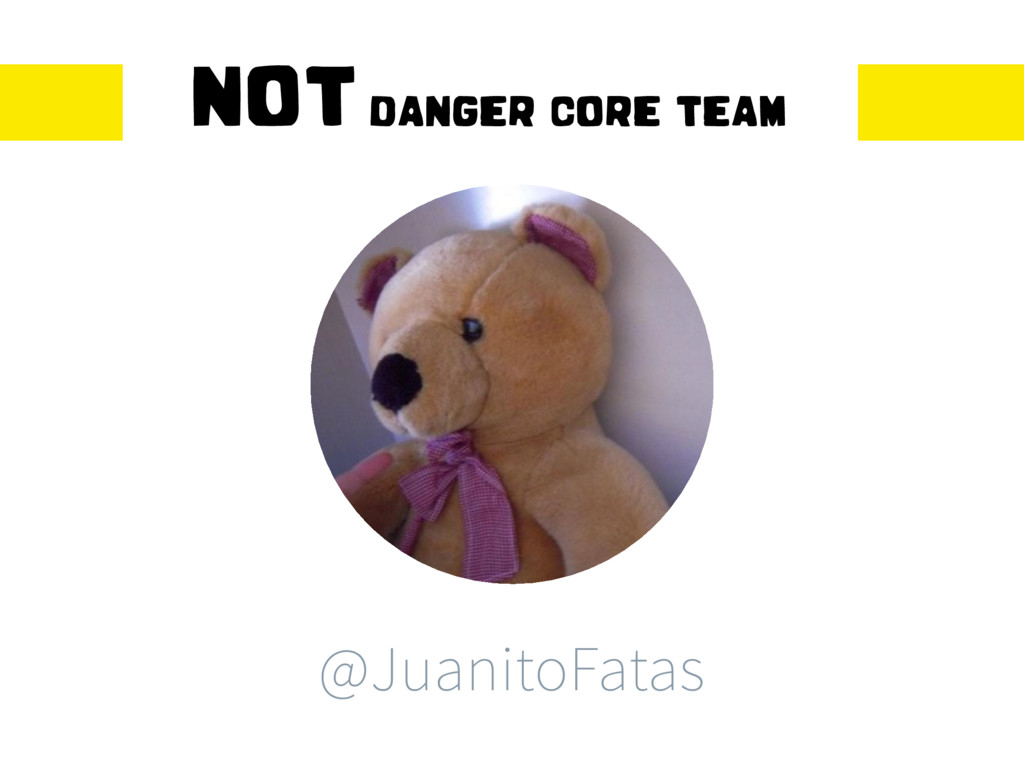 EFQQCPU NOT DANGER CORE TEAM @JuanitoFatas