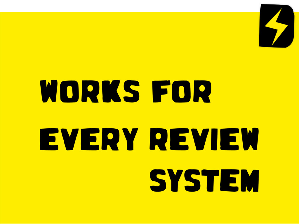 WORKS FOR EVERY REVIEW system
