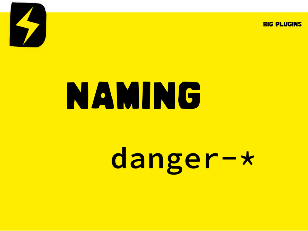 NAMING danger-* BIG PLUGINS