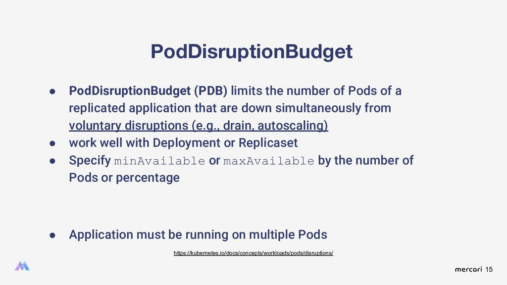 15 PodDisruptionBudget ● PodDisruptionBudget (P...