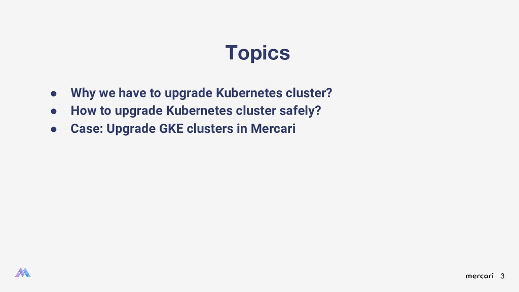 3 Topics ● Why we have to upgrade Kubernetes cl...
