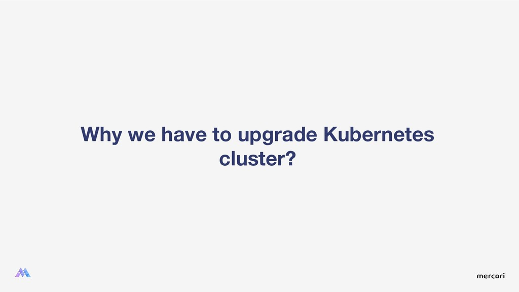 Why we have to upgrade Kubernetes cluster?