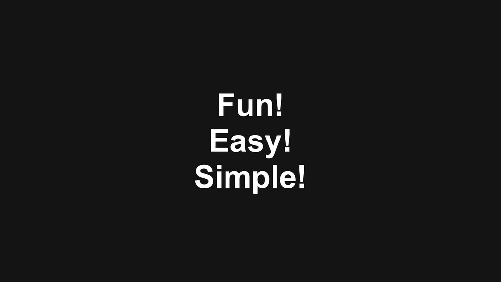 Fun! Easy! Simple!