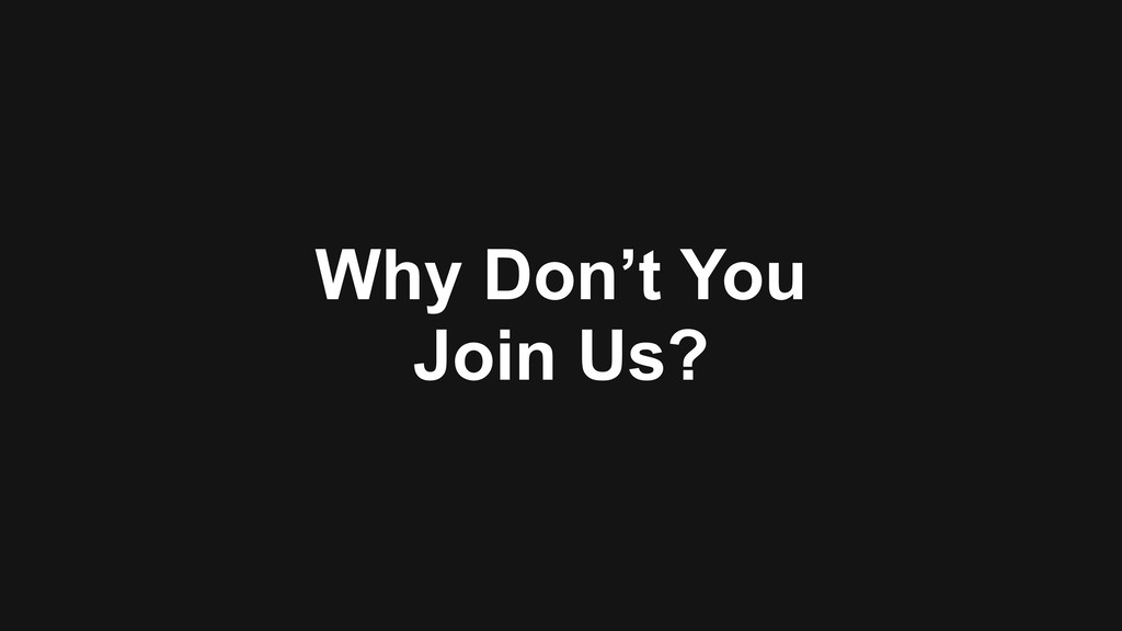 Why Don't You Join Us?