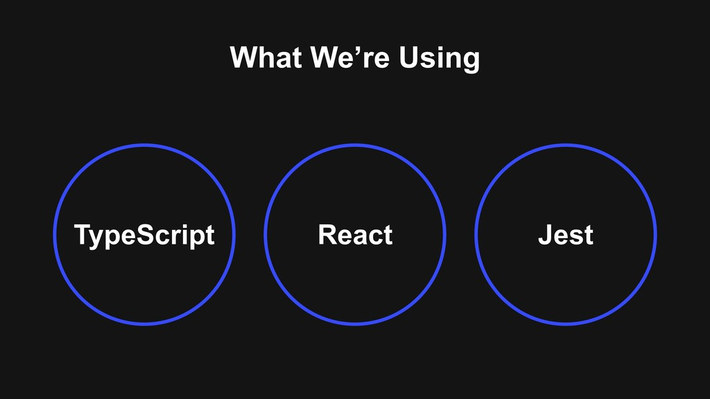 What We're Using TypeScript Jest React