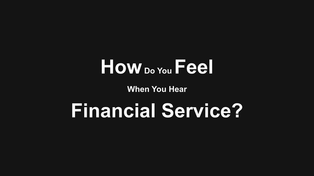 How Do You Feel Financial Service? When You Hear