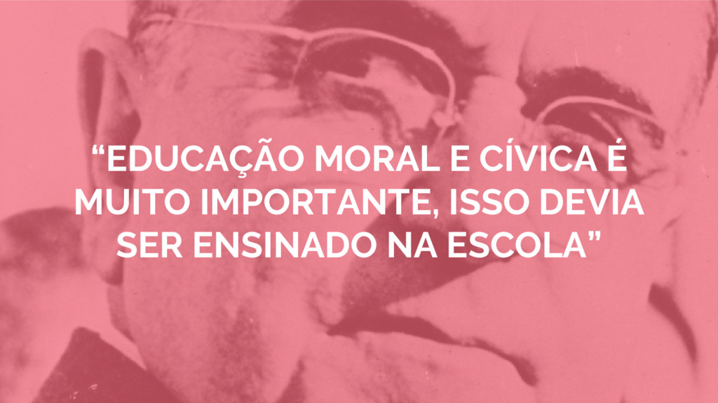 """""""EDUCAÇÃO MORAL E CÍVICA É MUITO IMPORTANTE, IS..."""