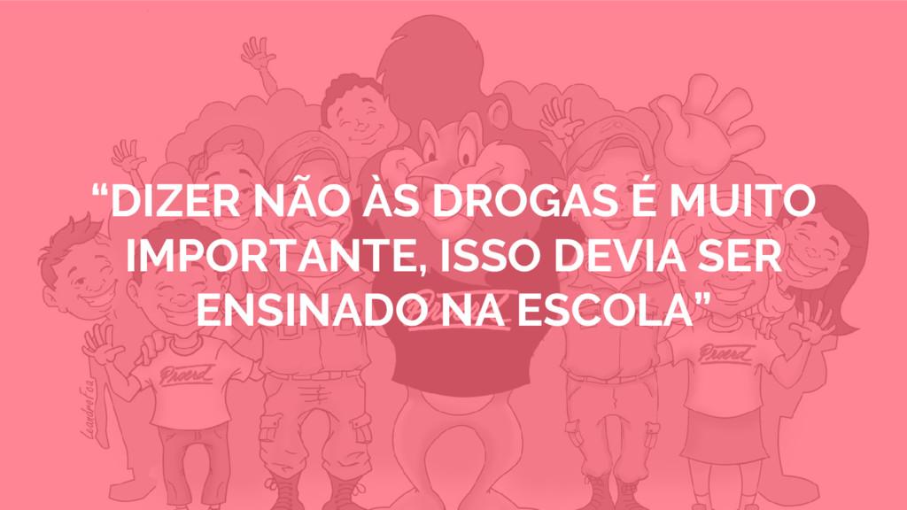 """""""DIZER NÃO ÀS DROGAS É MUITO IMPORTANTE, ISSO D..."""