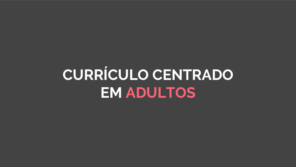 CURRÍCULO CENTRADO EM ADULTOS