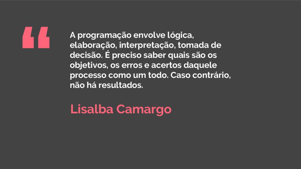 A programação envolve lógica, elaboração, inter...