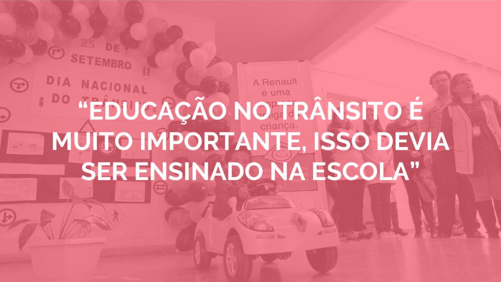 """""""EDUCAÇÃO NO TRÂNSITO É MUITO IMPORTANTE, ISSO ..."""