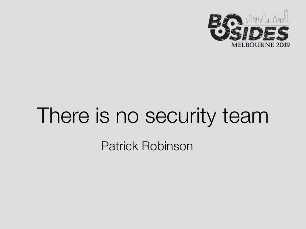 There is no security team Patrick Robinson