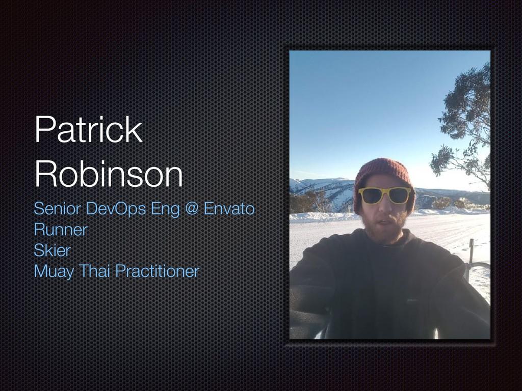 Patrick Robinson Senior DevOps Eng @ Envato Run...