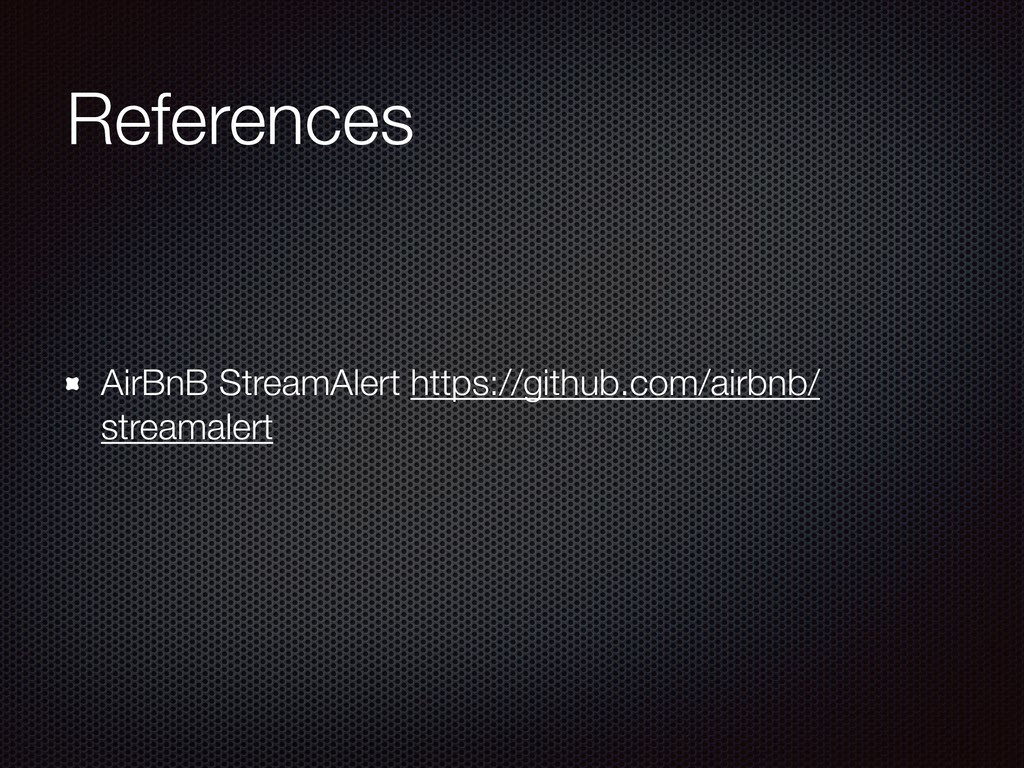 References AirBnB StreamAlert https://github.co...