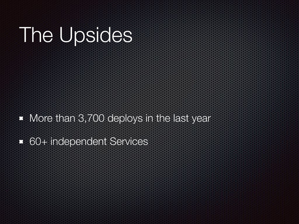 The Upsides More than 3,700 deploys in the last...