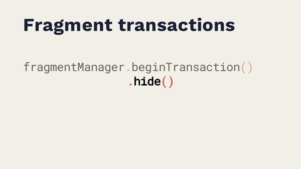 Fragment transactions fragmentManager.beginTran...