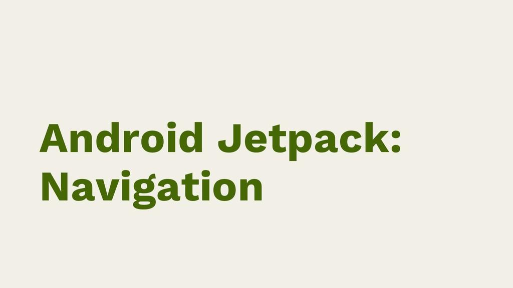 Android Jetpack: Navigation